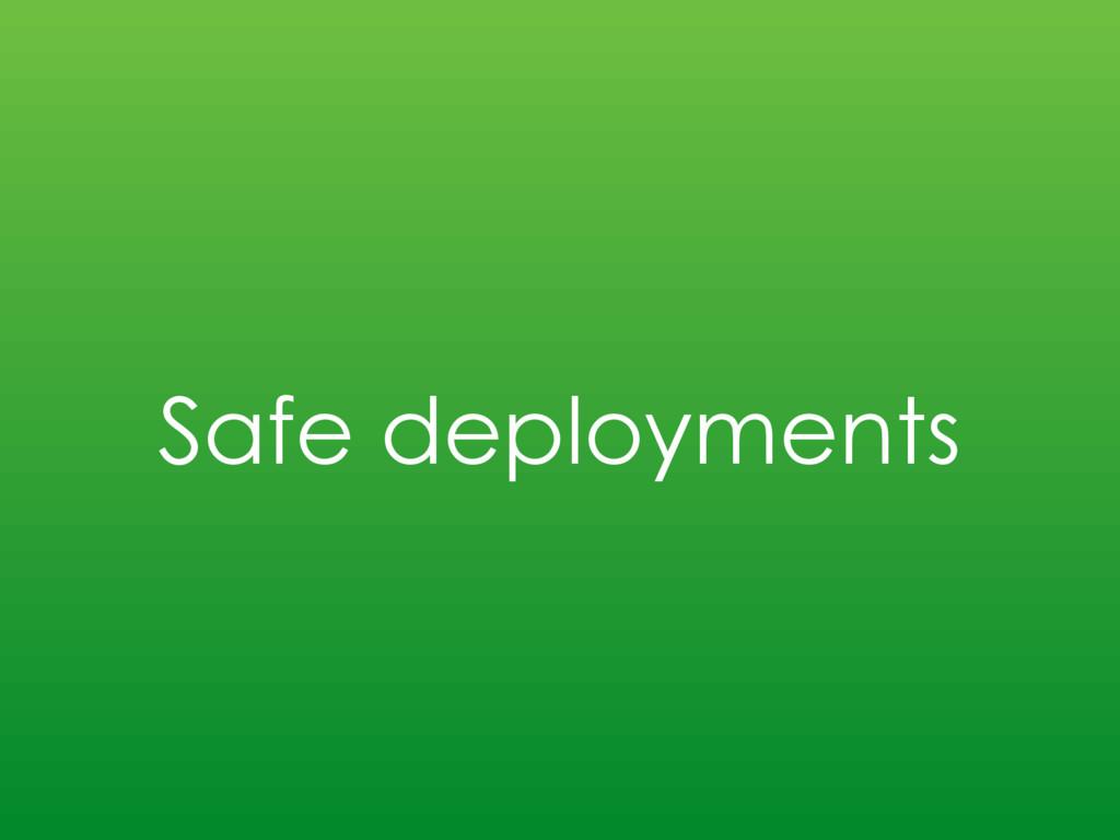 Safe deployments