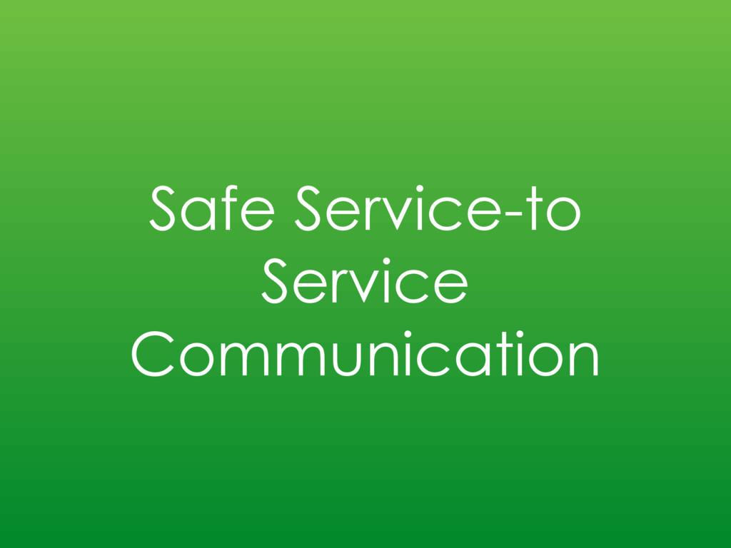 Safe Service-to Service Communication
