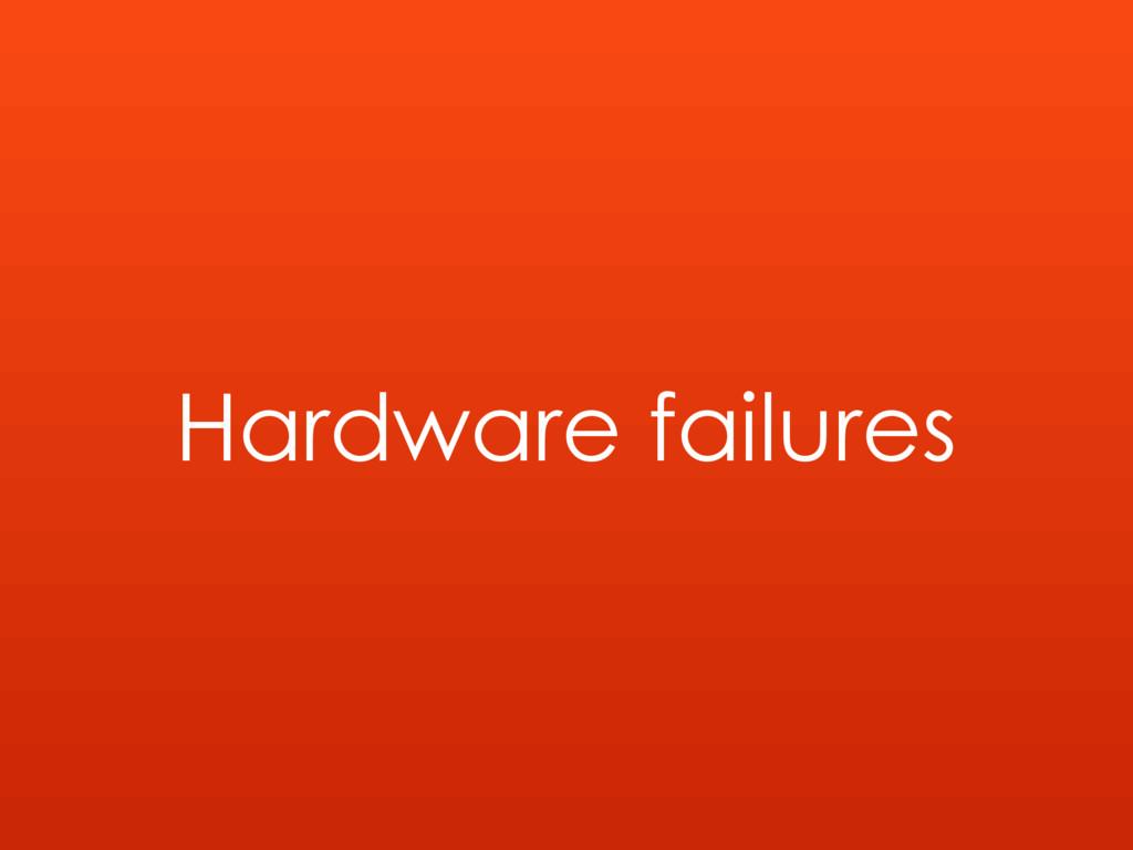 Hardware failures