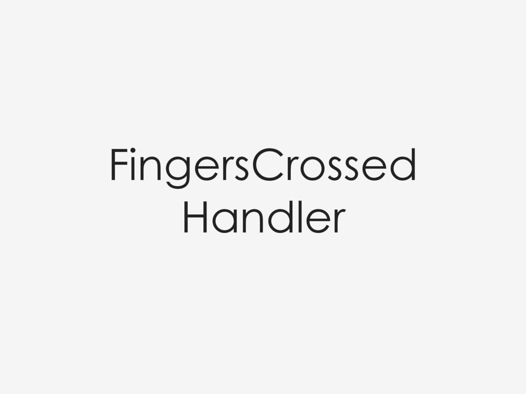 FingersCrossed Handler