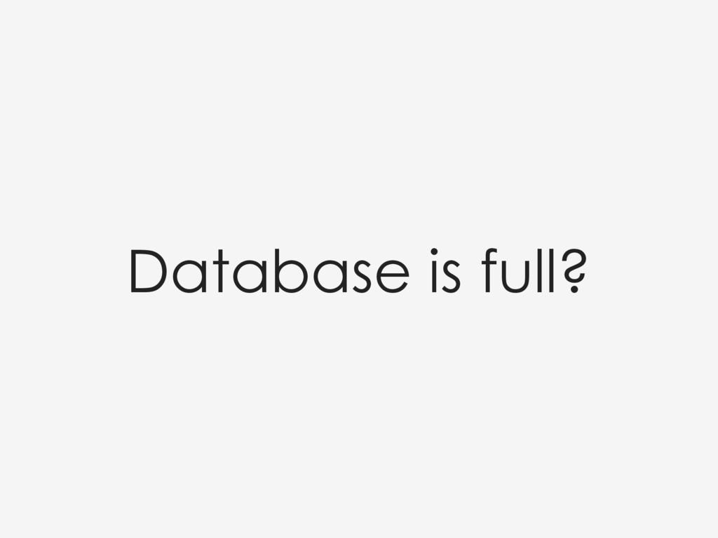 Database is full?