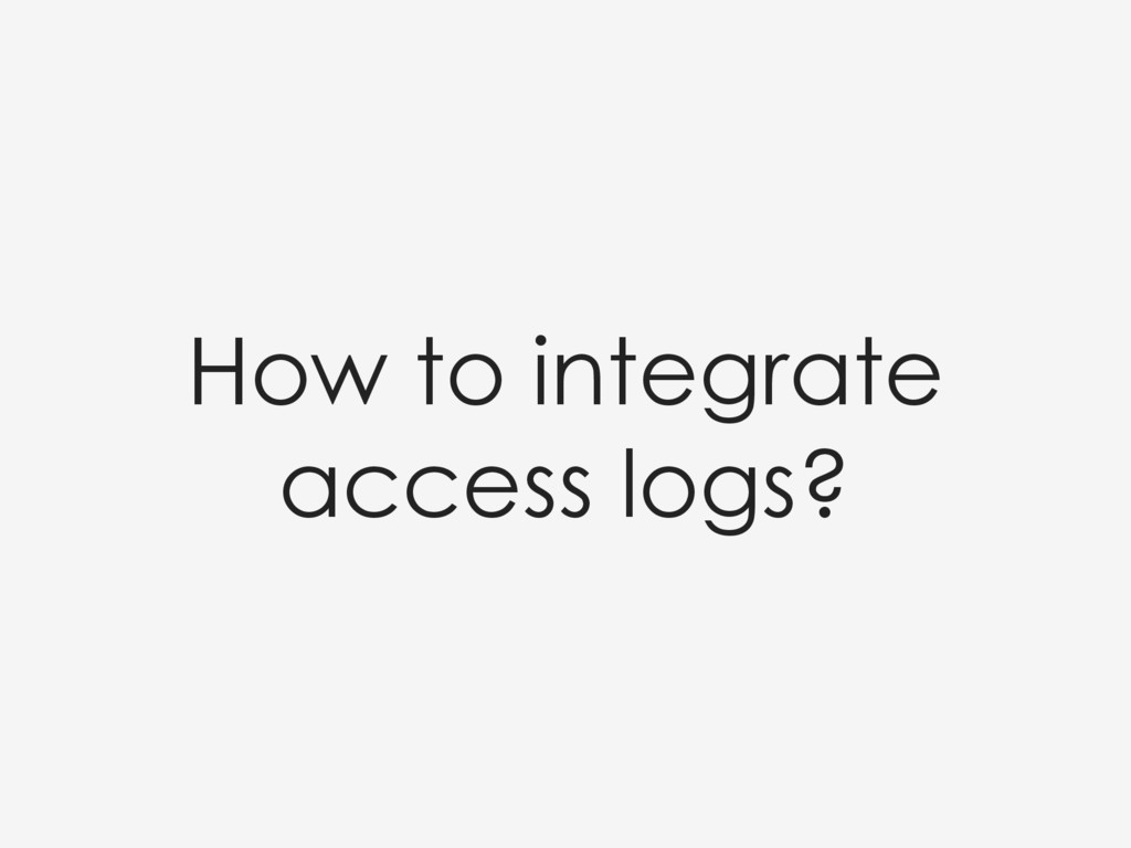 How to integrate access logs?