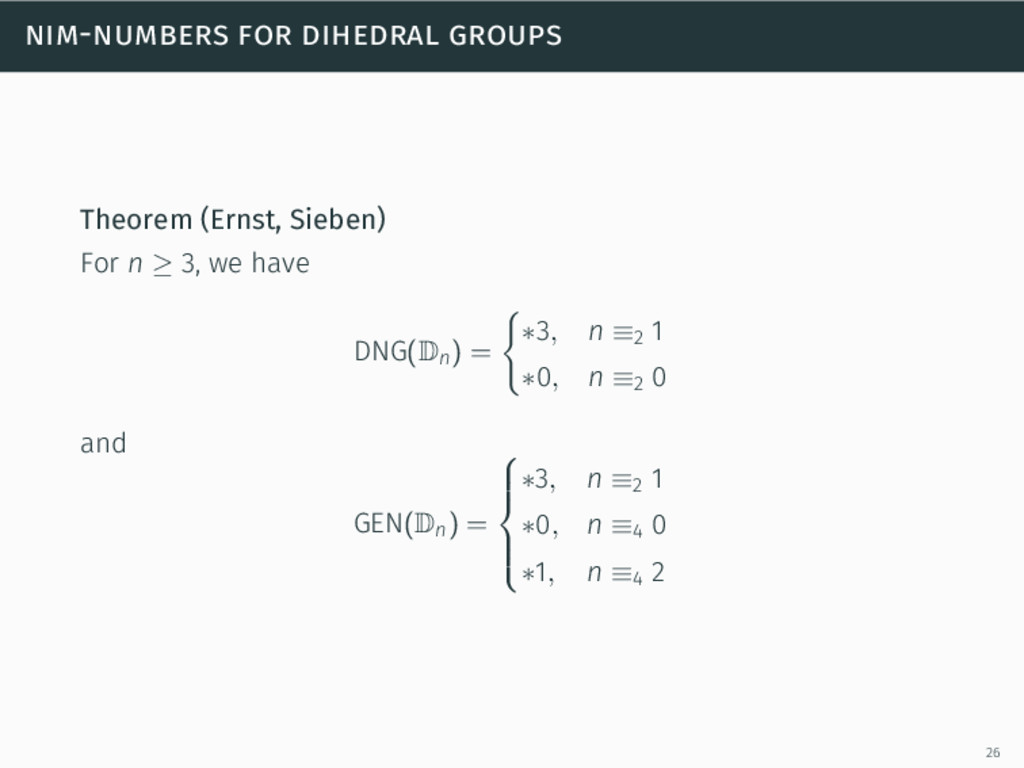 nim-numbers for dihedral groups Theorem (Ernst,...