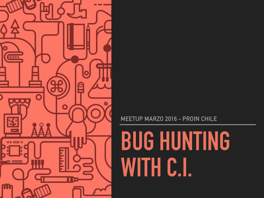 BUG HUNTING WITH C.I. MEETUP MARZO 2016 - PROIN...