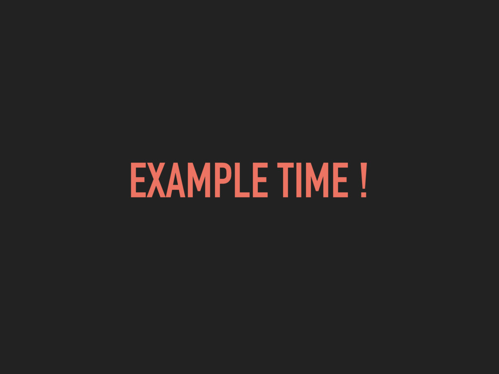 EXAMPLE TIME !