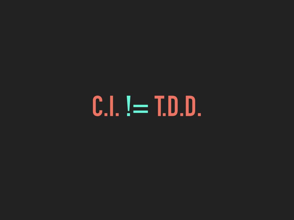 C.I. != T.D.D.