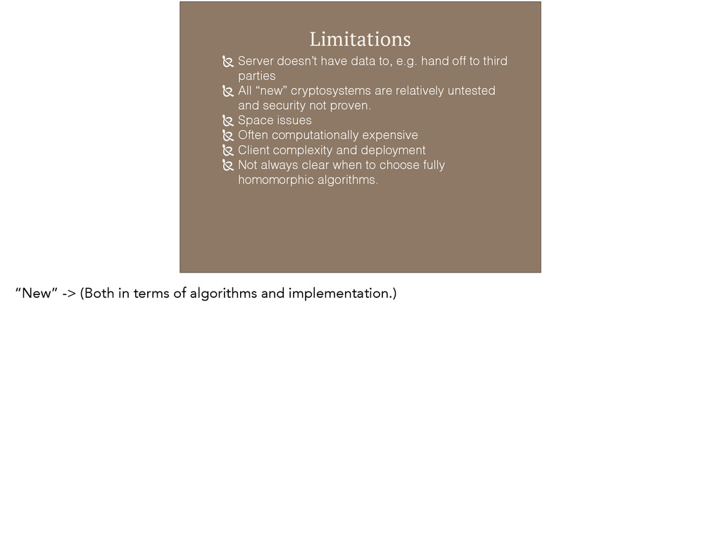Limitations ! Server doesn't have data to, e.g....