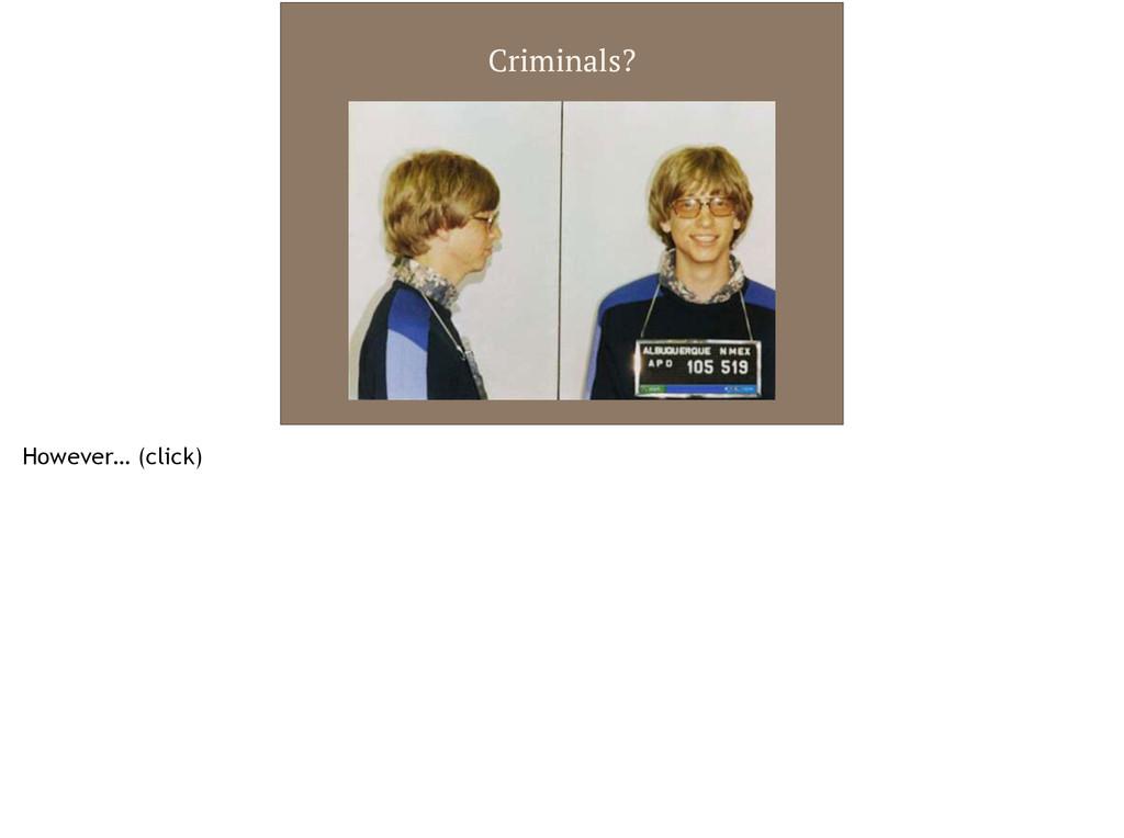 Criminals? However… (click)