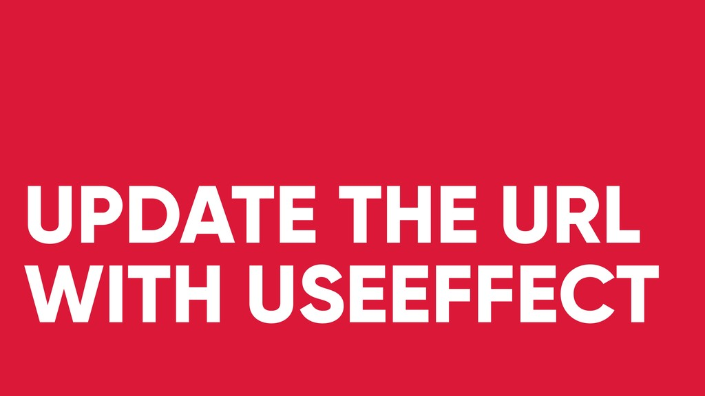 UPDATE THE URL WITH USEEFFECT