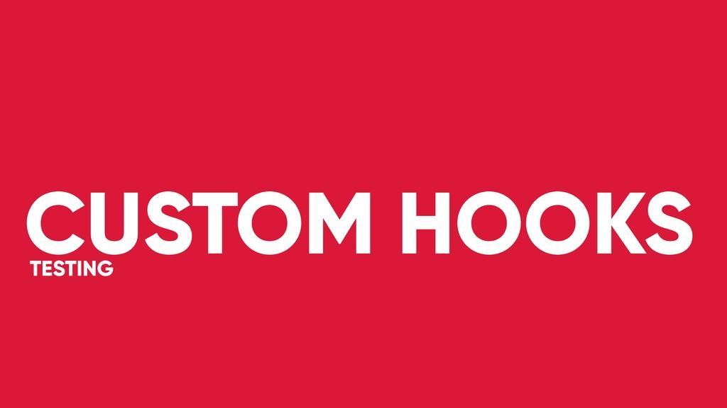 CUSTOM HOOKS TESTING