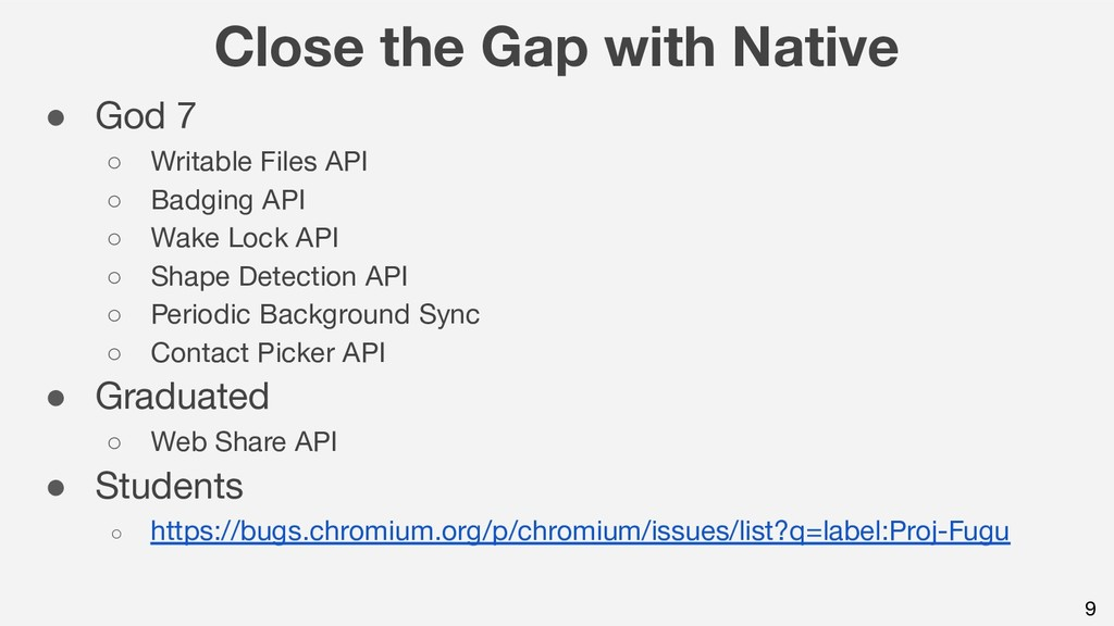 9 Close the Gap with Native ● God 7 ○ Writable ...