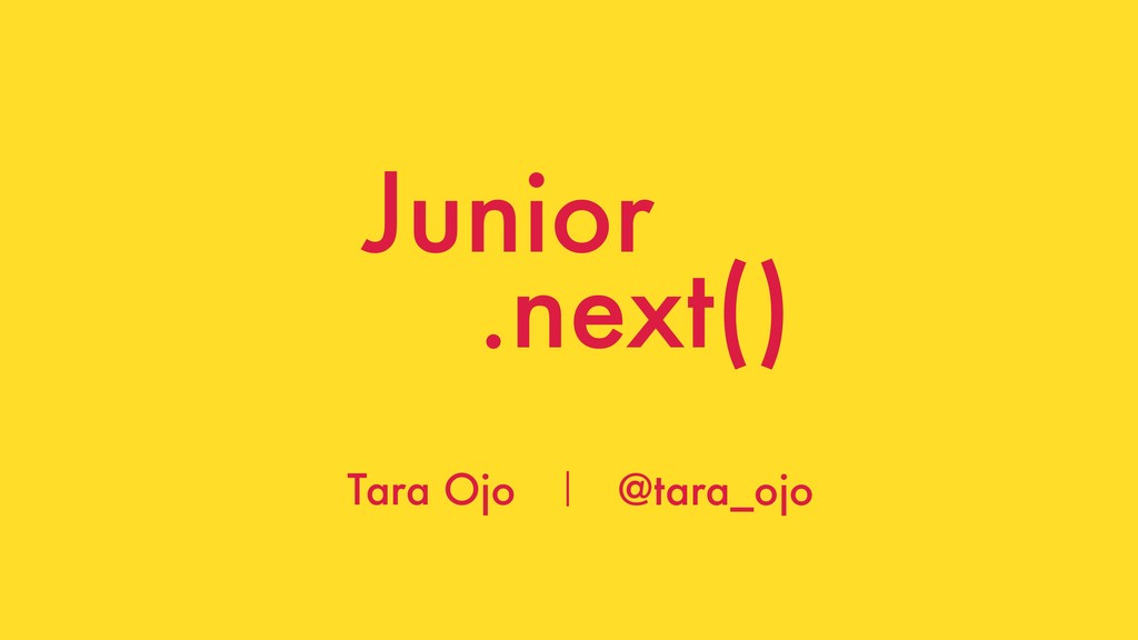@tara_ojo Junior .next() Tara Ojo @tara_ojo
