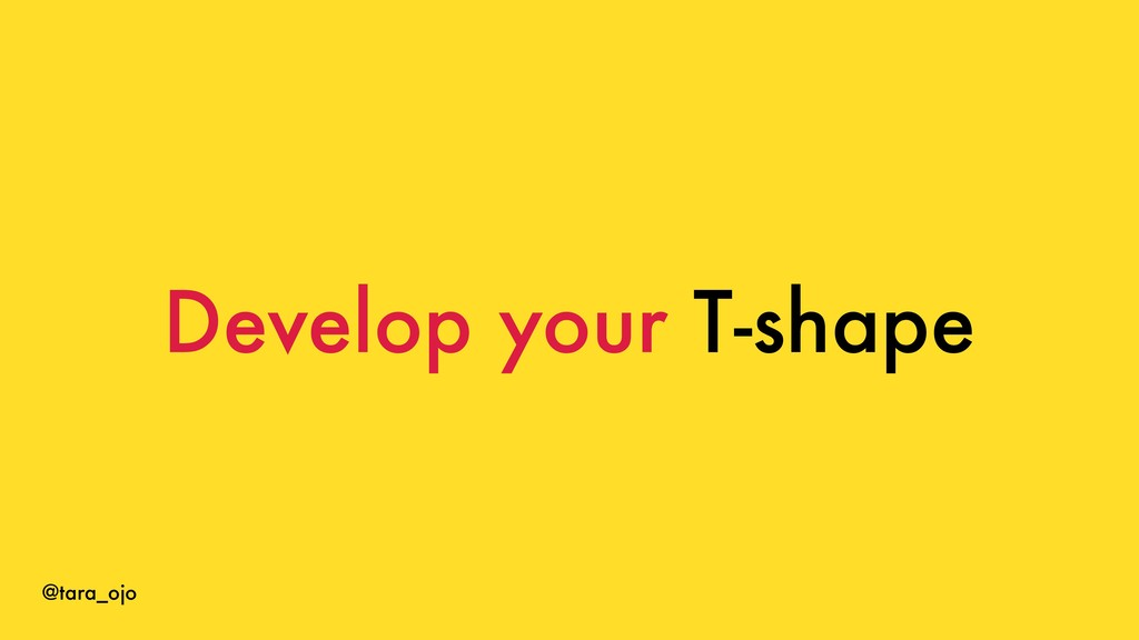 @tara_ojo Develop your T-shape