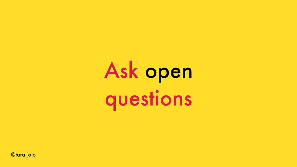 @tara_ojo Ask open questions