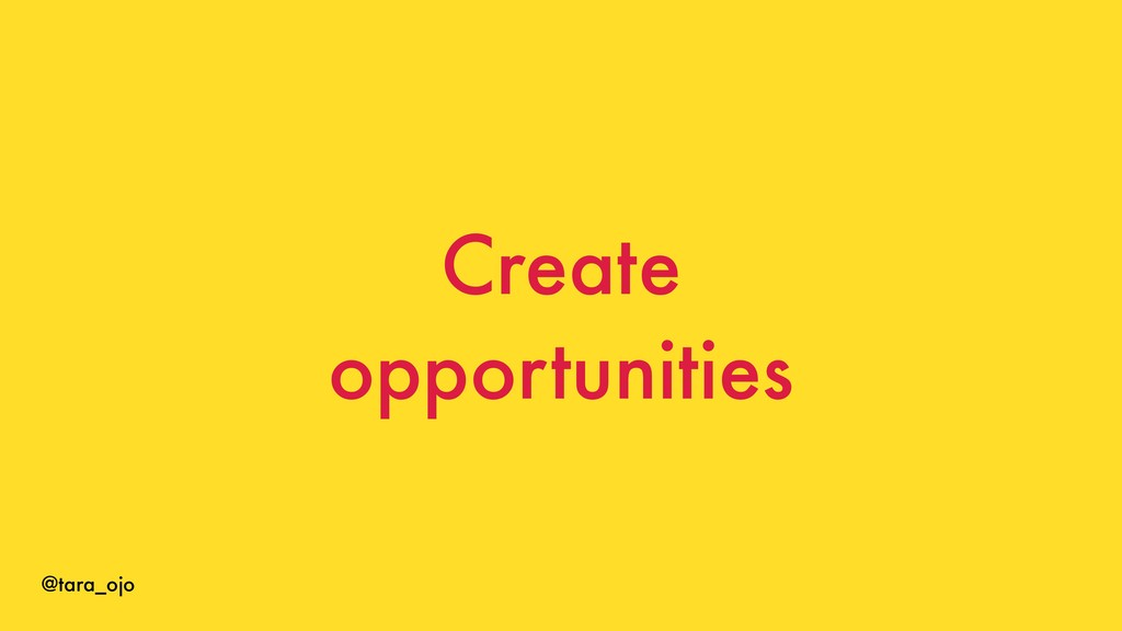 @tara_ojo Create opportunities
