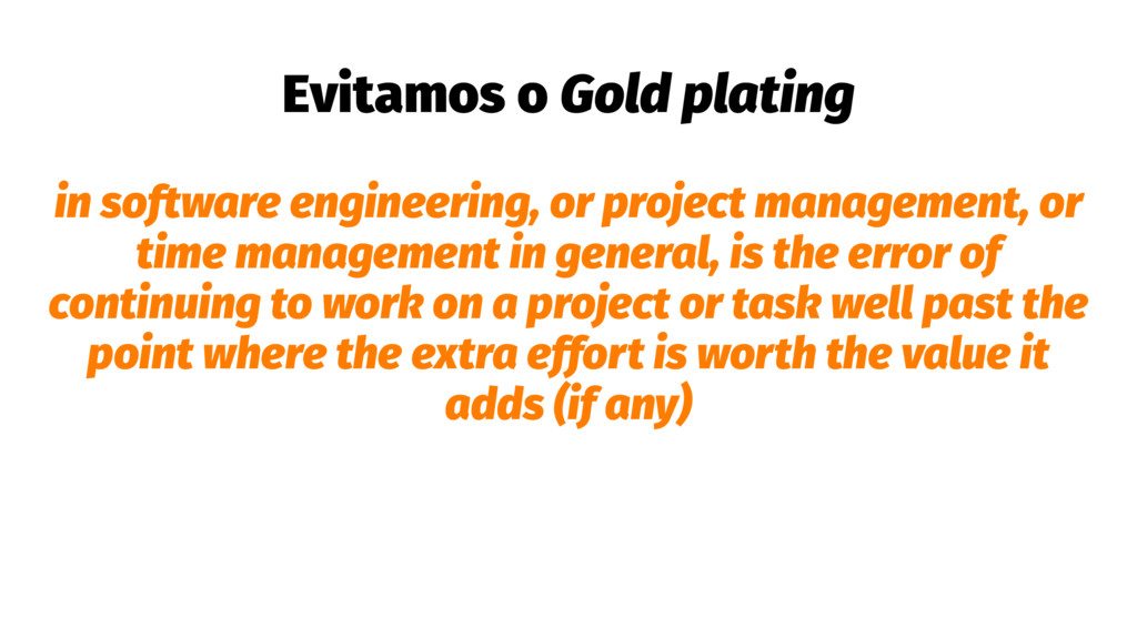 Evitamos o Gold plating in software engineering...