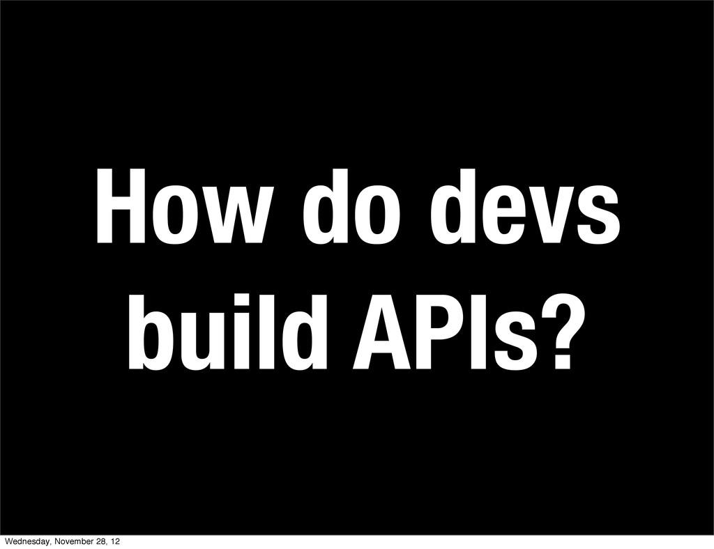 How do devs build APIs? Wednesday, November 28,...