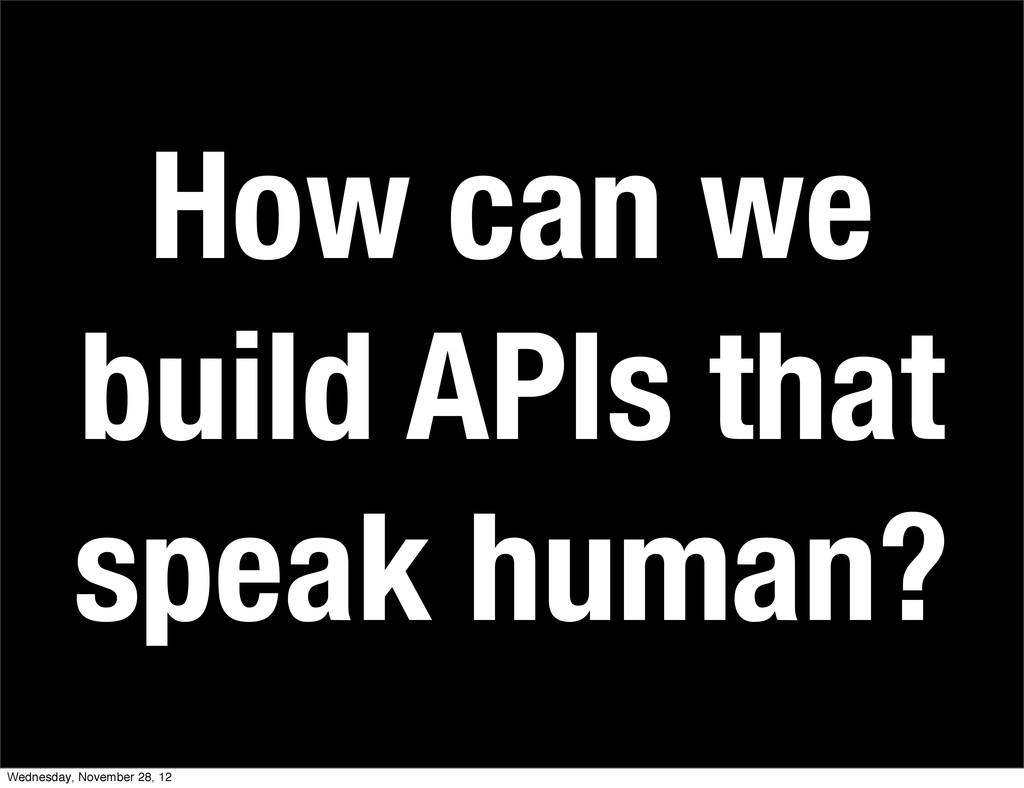 How can we build APIs that speak human? Wednesd...
