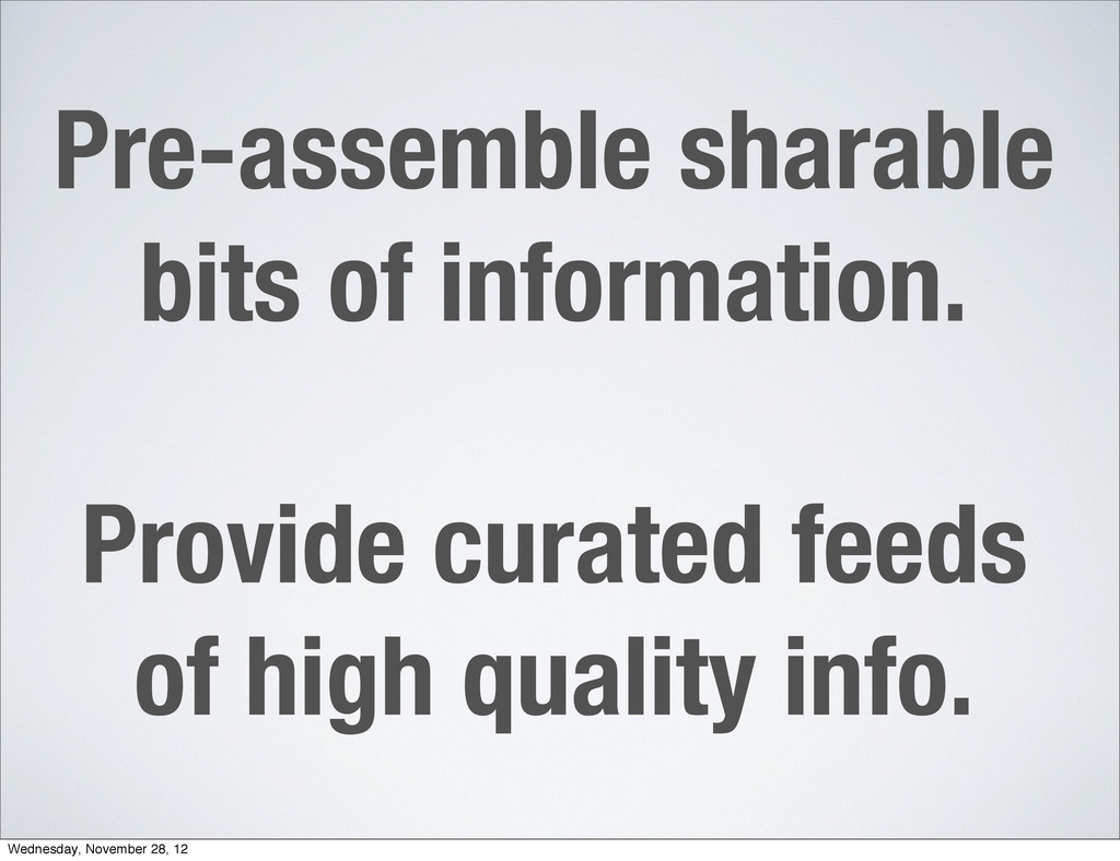 Pre-assemble sharable bits of information. Prov...