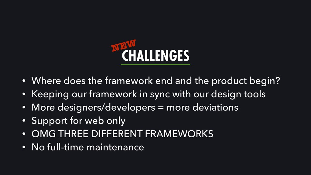 CHALLENGES • Where does the framework end and t...