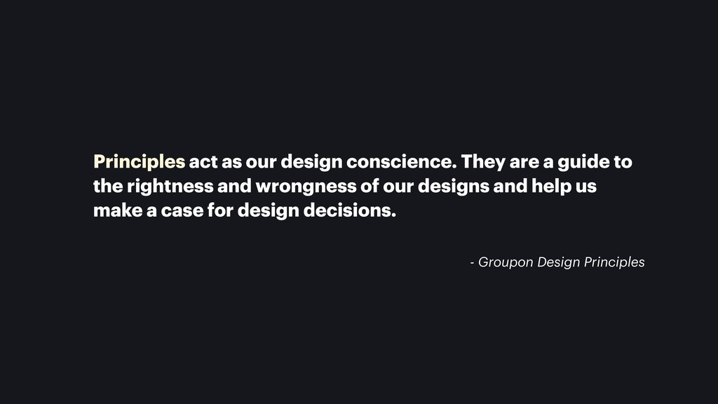 Principles act as our design conscience. They a...