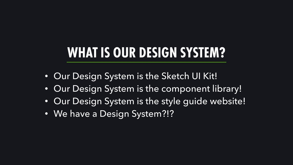 WHAT IS OUR DESIGN SYSTEM? • Our Design System ...