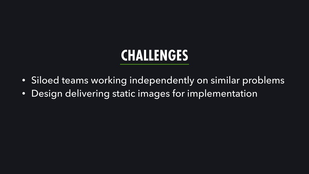 CHALLENGES • Siloed teams working independently...