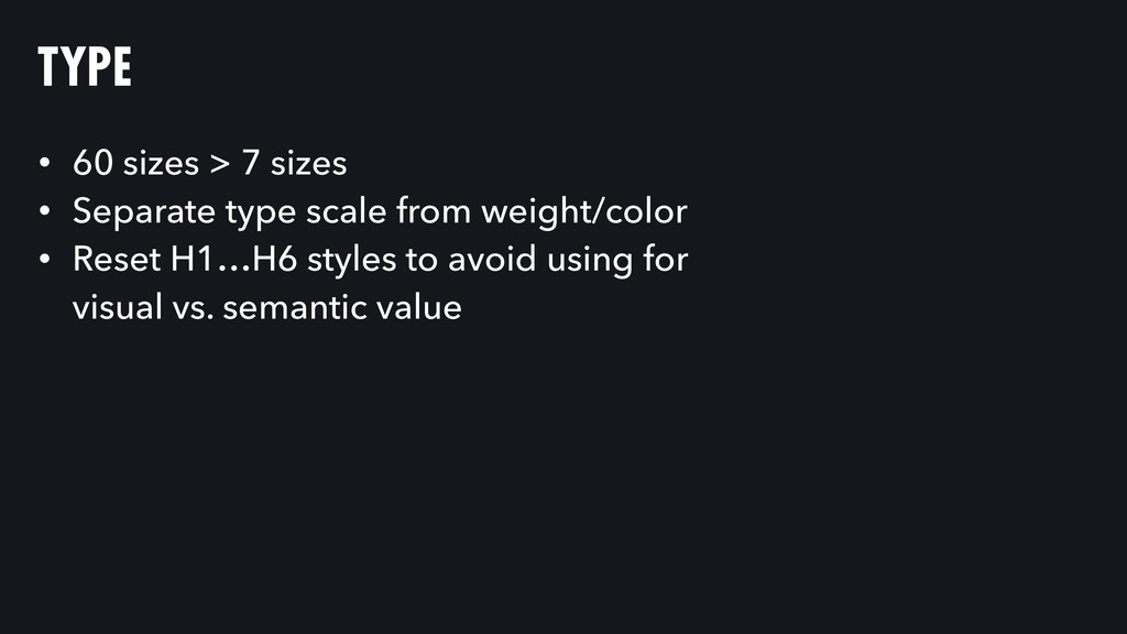 TYPE • 60 sizes > 7 sizes • Separate type scale...
