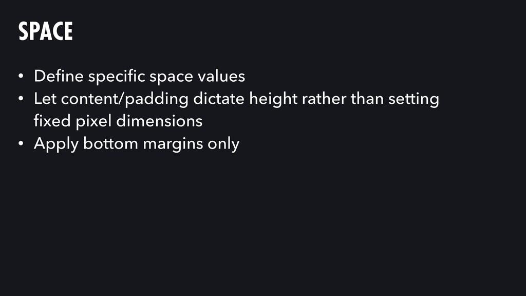 SPACE • Define specific space values • Let conten...