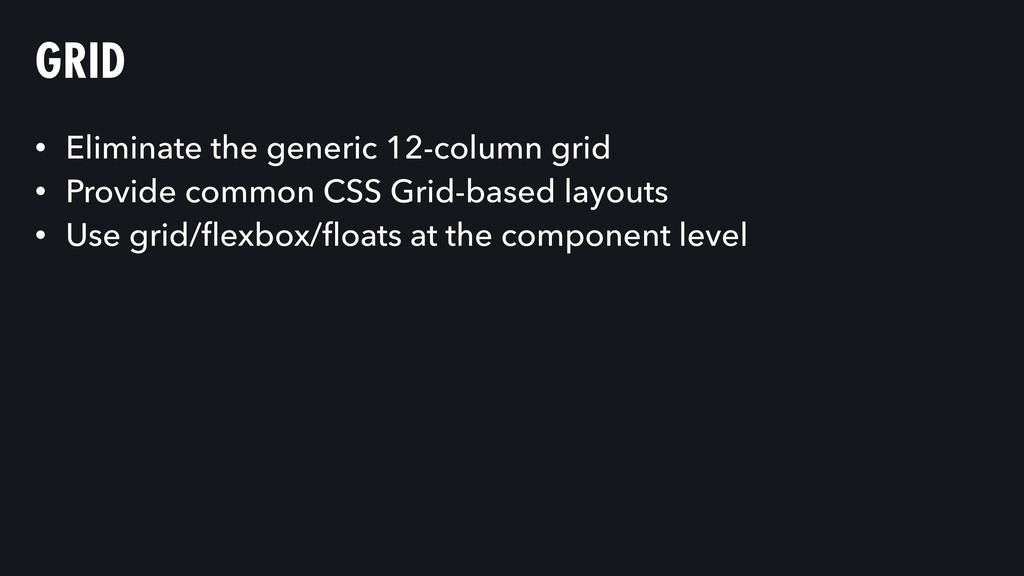 GRID • Eliminate the generic 12-column grid • P...