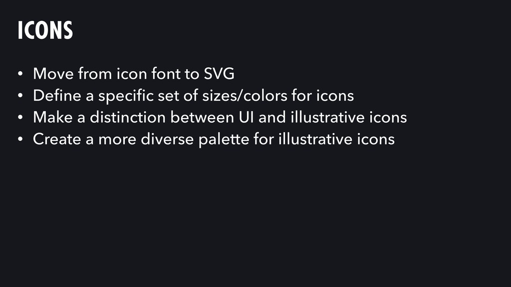 ICONS • Move from icon font to SVG • Define a sp...