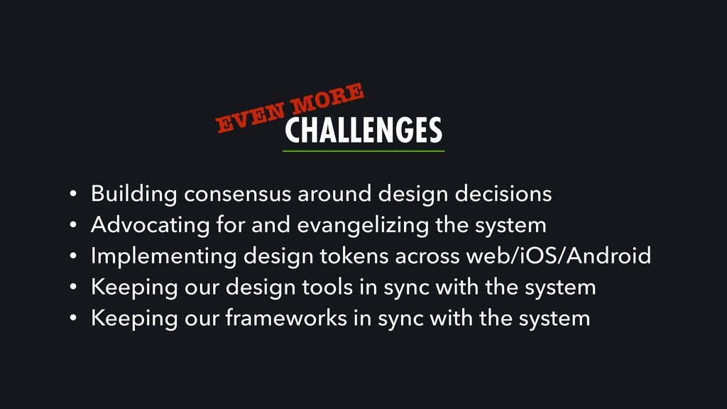 CHALLENGES • Building consensus around design d...