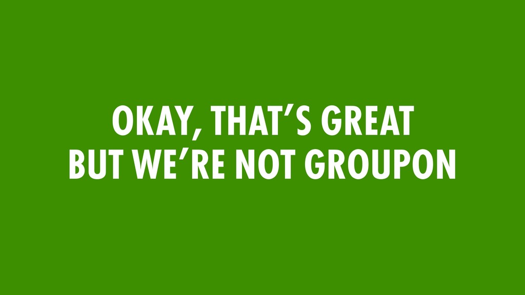 OKAY, THAT'S GREAT