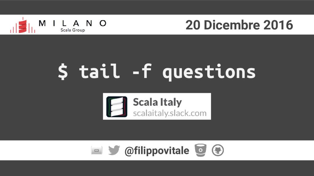 20 Dicembre 2016 @filippovitale $ tail -f quest...