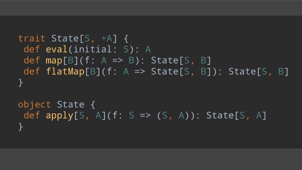 trait State[S, +A] { def eval(initial: S): A de...