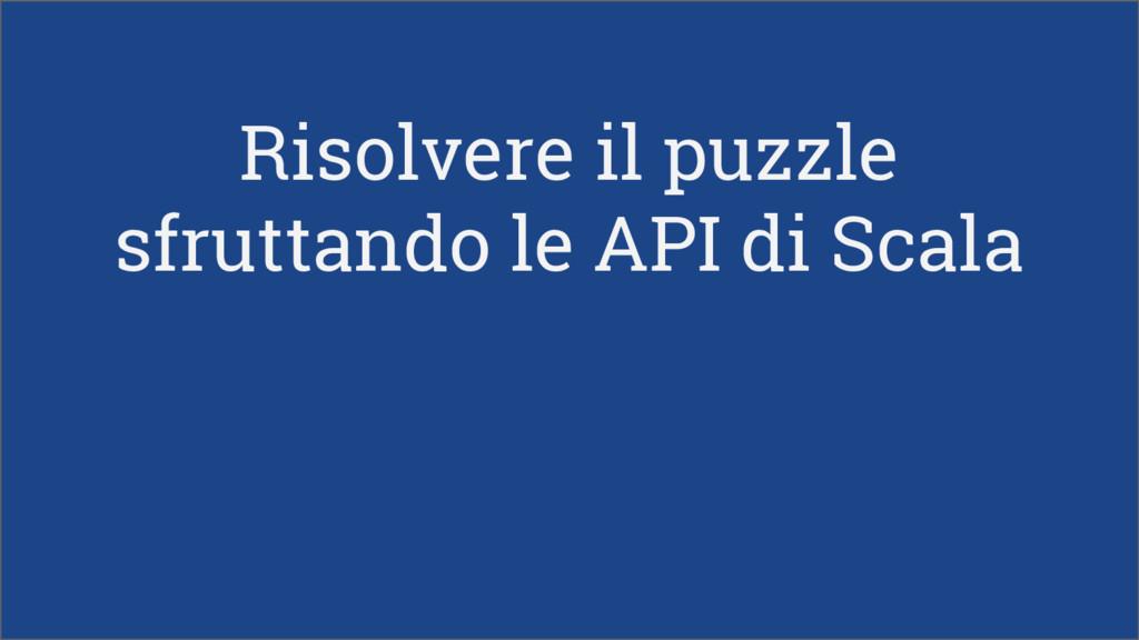 Risolvere il puzzle sfruttando le API di Scala