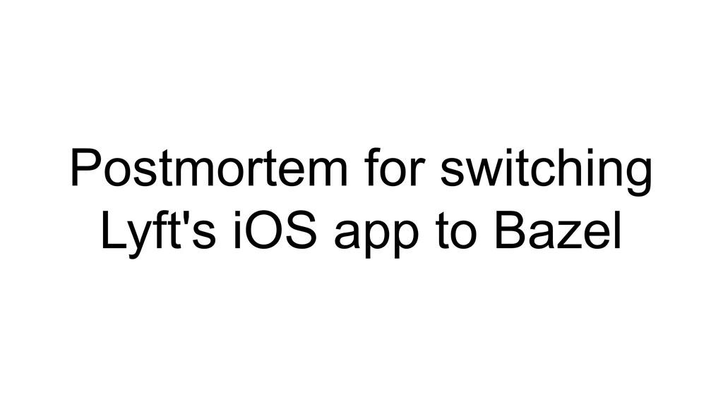 Postmortem for switching Lyft's iOS app to Bazel