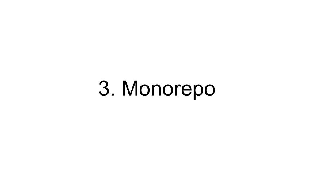 3. Monorepo
