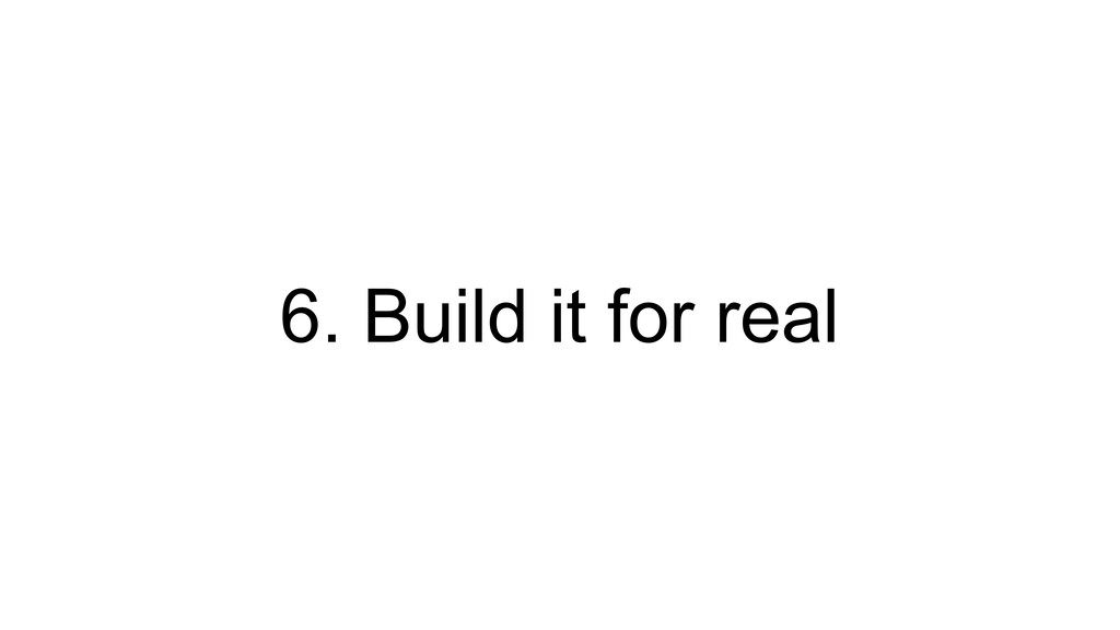 6. Build it for real