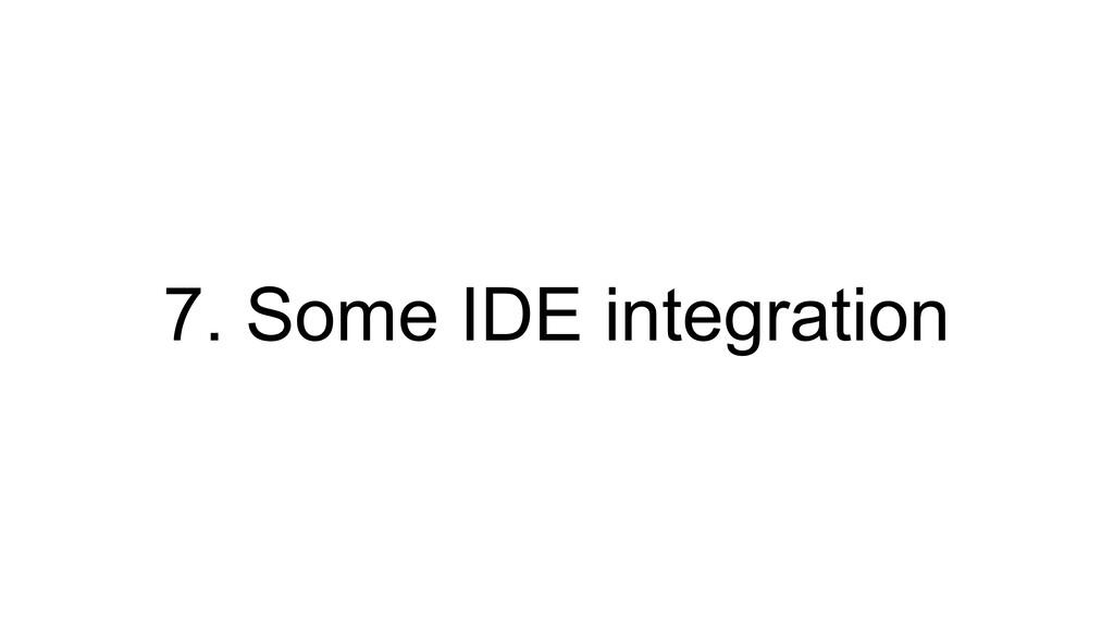 7. Some IDE integration