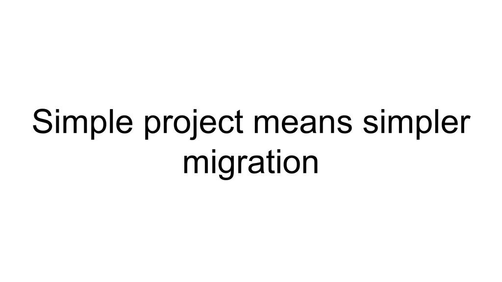 Simple project means simpler migration