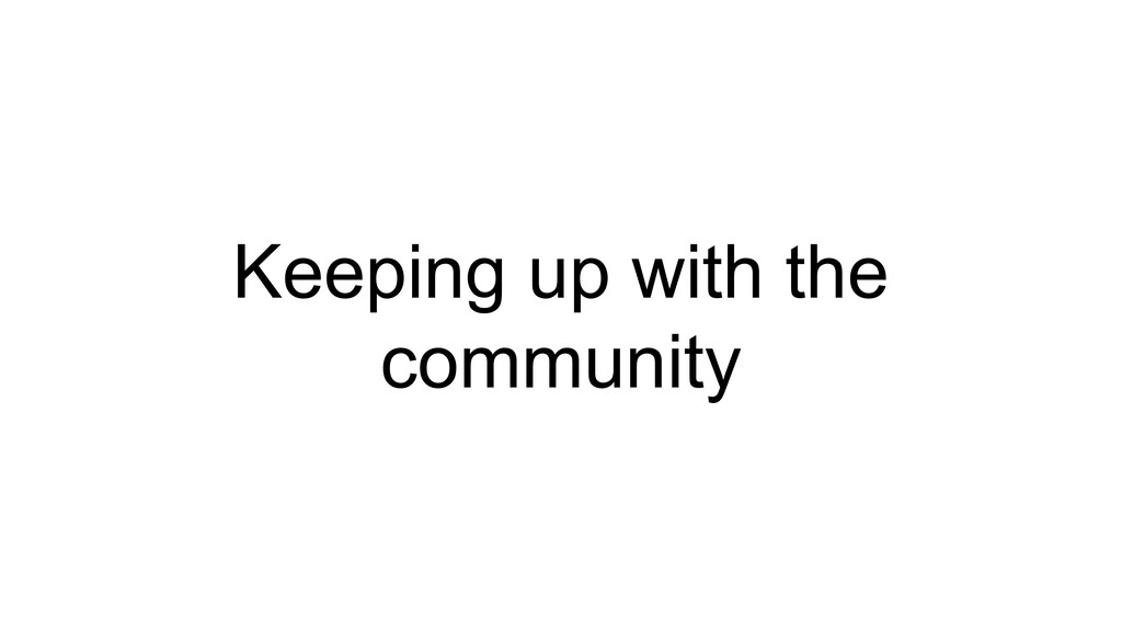 Keeping up with the community