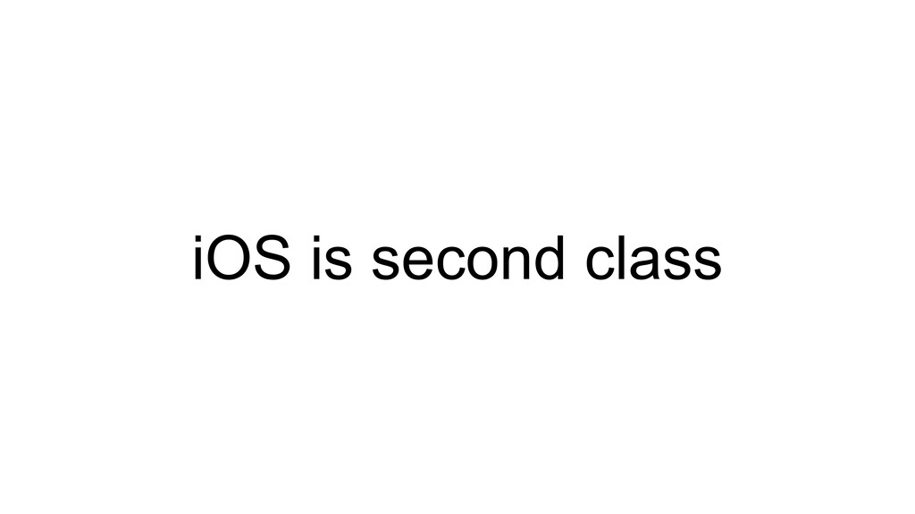 iOS is second class