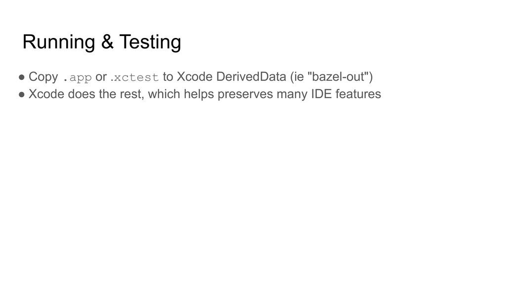 Running & Testing ● Copy .app or .xctest to Xco...