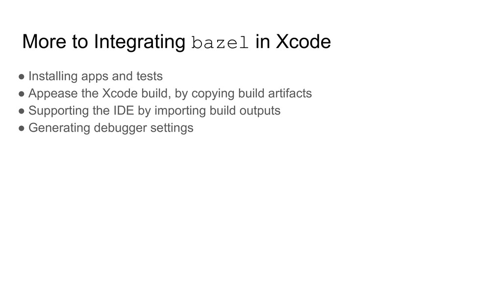 More to Integrating bazel in Xcode ● Installing...