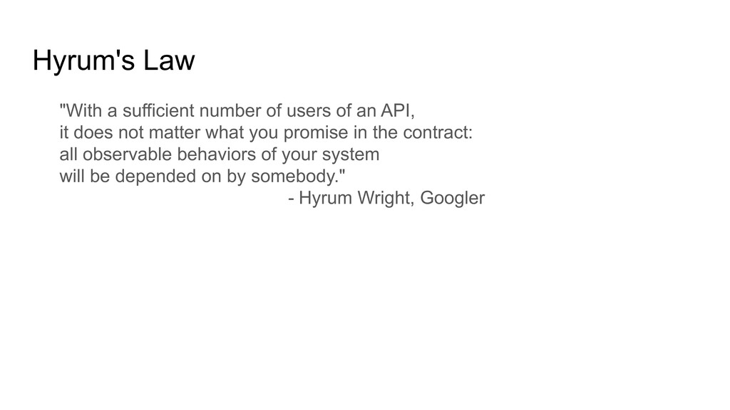 """Hyrum's Law """"With a sufficient number of users ..."""