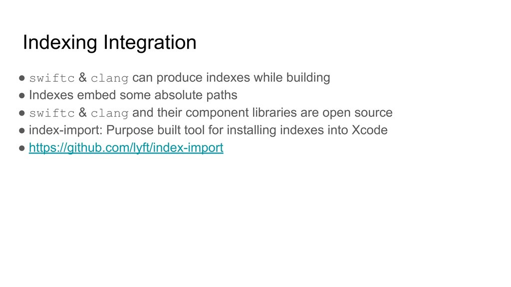 Indexing Integration ● swiftc & clang can produ...