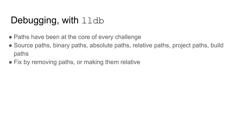 Debugging, with lldb ● Paths have been at the c...