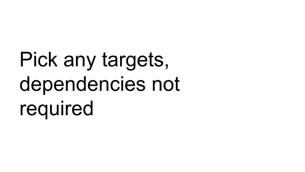 Pick any targets, dependencies not required