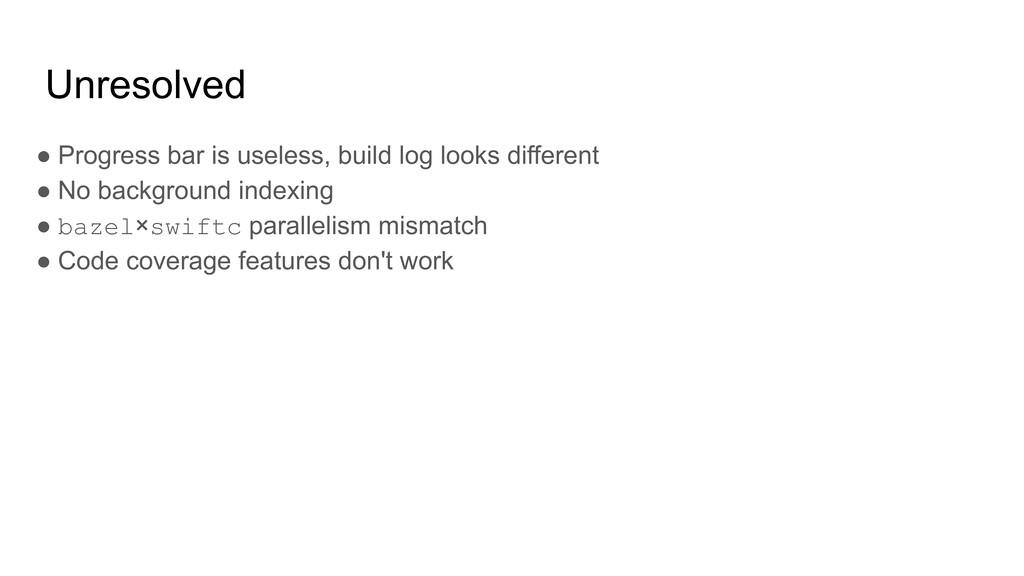 Unresolved ● Progress bar is useless, build log...